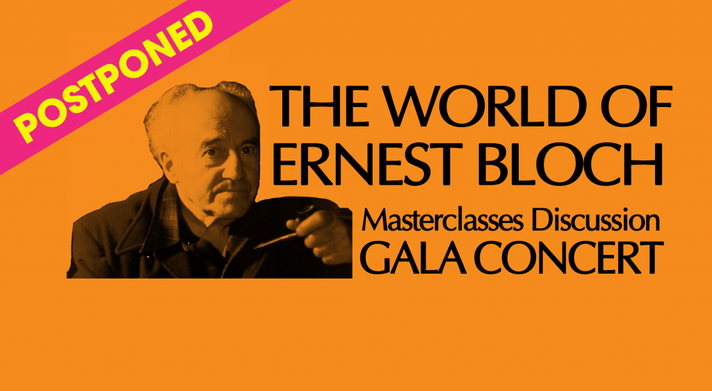 POSTPONED: The World of Ernest Bloch: Masterclasses Discussion Gala Concert