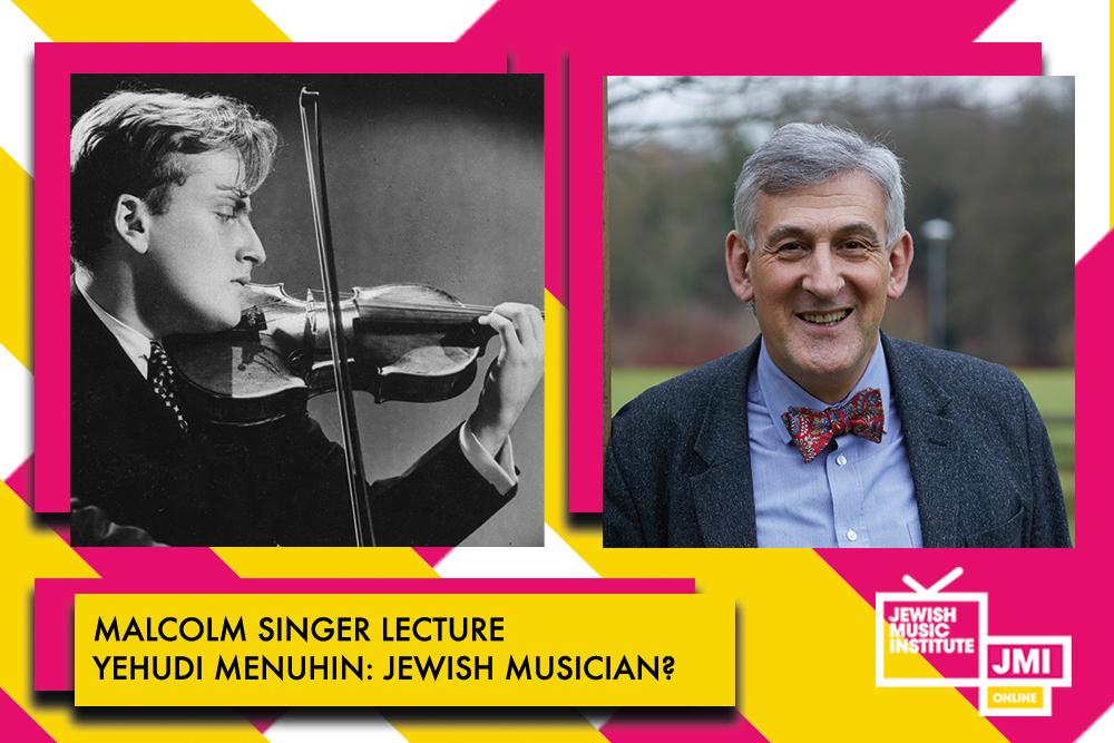 JMI Online: Malcolm Singer Lecture. Yehudi Menuhin – Jewish Musician?